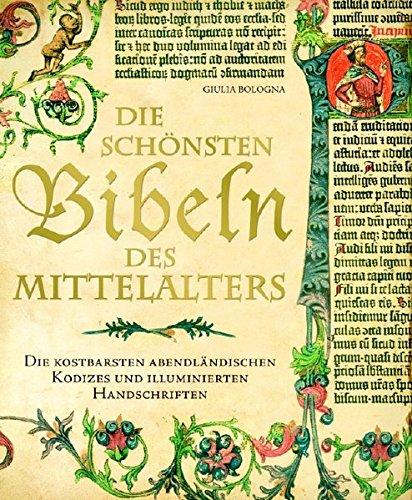 Die schönsten Bibeln des Mittelalters: die kostbarsten abendländischen Kodizes und illuminierten Handschriften