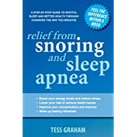 Relief from Snoring and Sleep Apnea: A step-by-step guide to restful sleep and better...