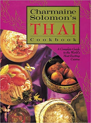 Charmaine Solomon S Thai Cookbook A Complete Guide To The World S