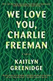 Image of We Love You, Charlie Freeman: A Novel