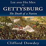 Lee and His Men at Gettysburg: The Death of a Nation | Clifford Dowdey