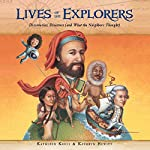 Lives of the Explorers: Discoveries, Disasters (and What the Neighbors Thought) | Kathleen Krull