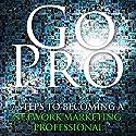 Go Pro - 7 Steps to Becoming a Network Marketing Professional Hörbuch von Eric Worre Gesprochen von: Eric Worre
