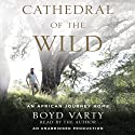 Cathedral of the Wild: An African Journey Home Audiobook by Boyd Varty Narrated by Boyd Varty