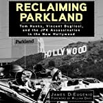 Reclaiming Parkland: Tom Hanks, Vincent Bugliosi, and the JFK Assassination in the New Hollywood | James DiEugenio