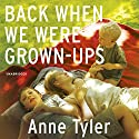 Back When We Were Grown Ups Audiobook by Anne Tyler Narrated by Blair Brown