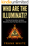 Who Are The Illuminati: The Secret Societies, Symbols, Bloodlines and The New World Order (English Edition)