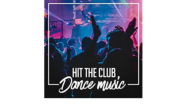 Hit the Club Dance Music de Ibiza Dance Party, Ultimate Dance Hits ...
