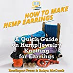How to Make Hemp Earrings: A Quick Guide on Hemp Jewelry Knotting for Earrings | Robyn McComb,HowExpert Press