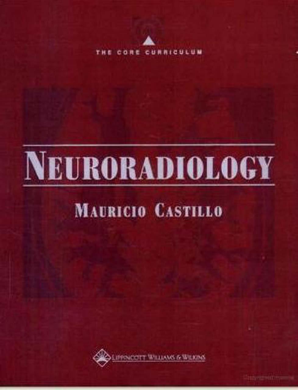 The Core Curriculum: Neuroradiology Mauricio Castillo