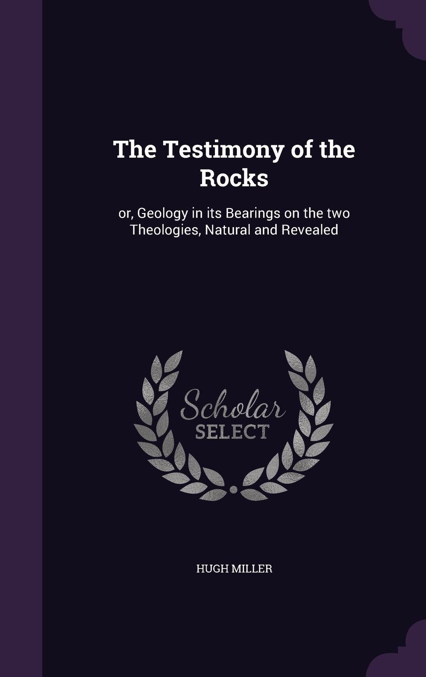 The Testimony of the Rocks: or, Geology in its Bearings on the two Theologies, Natural and Revealed PDF