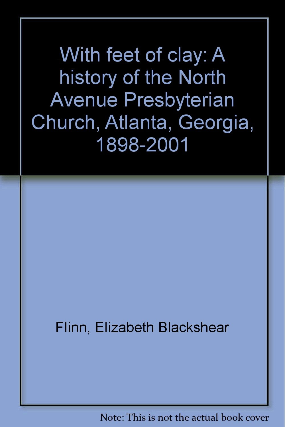 Download With feet of clay: A history of the North Avenue Presbyterian Church, Atlanta, Georgia, 1898-2001 pdf