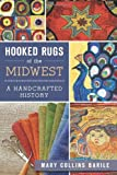 Hooked Rugs of the Midwest, Mary Collins Barile, 1609498178