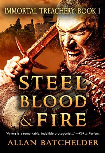 Steel, Blood & Fire (Immortal Treachery Book 1) by [Batchelder, Allan]