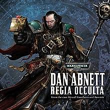 Regia Occulta: Warhammer 40,000 Audiobook by Dan Abnett Narrated by Gareth Armstrong, Lisa Coleman, Jonathan Keeble