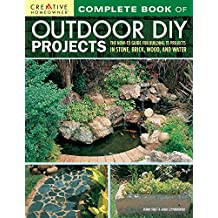 Complete Book of Outdoor DIY Projects: The How-To Guide for Building 35 Projects in Stone, Brick, Wood, and Water