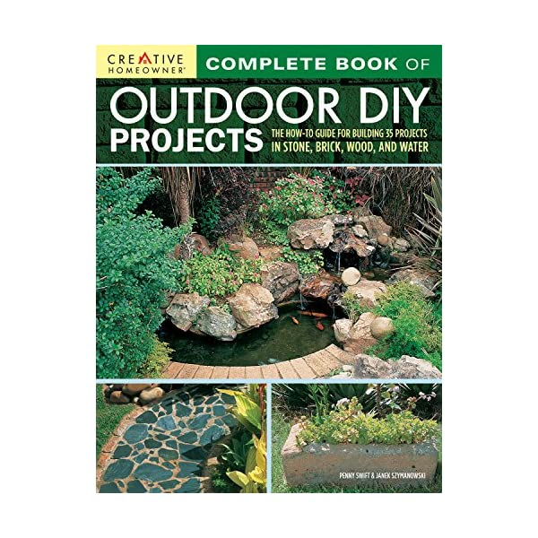 Complete Book of Outdoor DIY Projects: The How-To Guide for Building 35 Projects...