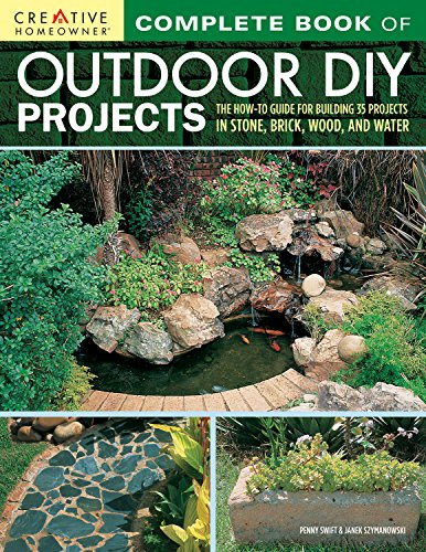 Complete Book of Outdoor DIY Projects: The How-To Guide for Building 35 Projects in Stone, Brick, Wood, and Water (Creative Homeowner) Step-by-Step Instructions for Stylish Lawn & Garden Improvements (And Brick Ideas Concrete Patio)