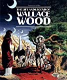 The Life And Legend Of Wallace Wood Volume 2 (Vol. 2)