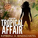 Operation Tropical Affair: Feisty Agent Poppy McVie Travels to Costa Rica to Infiltrate a Wildlife Trafficking Ring | Kimberli A. Bindschatel