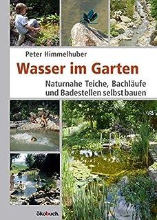 Schon Wasser Im Garten: Naturnahe Teiche, Bachläufe Und Badestellen Selbst Bauen
