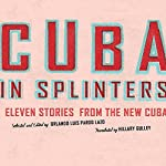 Cuba in Splinters: Eleven Stories from the New Cuba | Orlando Luis Pardo Lazo,Hillary Gulley (translator)