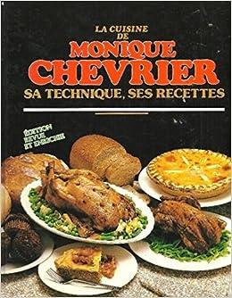 La Cuisine De Monique Chevrier Sa Technique Ses Recettes Amazon