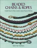 Beaded Chains & Ropes: Create Easy-to-Wear Jewelry Using Popular Stitches