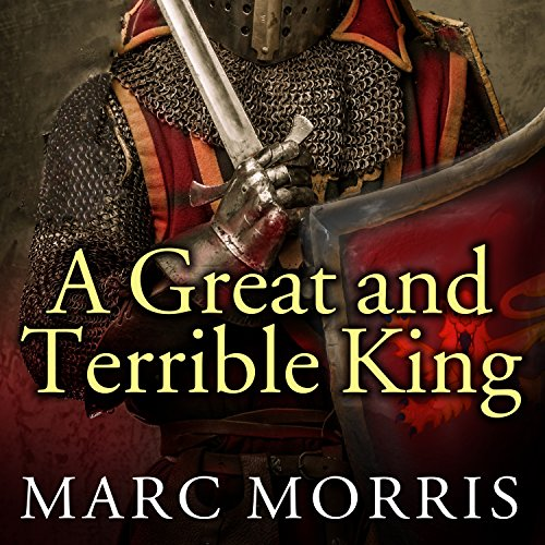 A Great and Terrible King: Edward I and the Forging of Britain by Tantor Audio