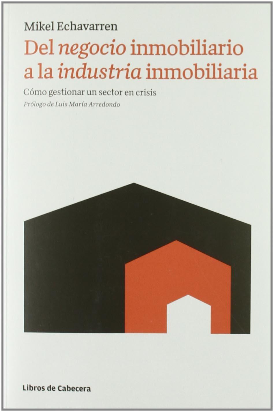 Negocio Inmobiliario A La Industr: Cómo gestionar un sector en crisis Temáticos: Amazon.es: Echavarren Pablos, Mikel, Arredondo Malo, Luis María: Libros