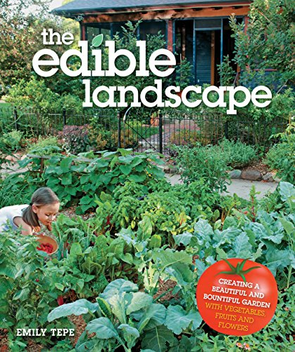 Cheap  The Edible Landscape: Creating a Beautiful and Bountiful Garden with Vegetables, Fruits..
