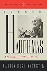 Jurgen Habermas: A Philosophical-Political Profile (20th Century Political Thinkers) Paperback