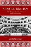 "Adam Mestyan, ""Arab Patriotism: The Ideology and Culture of Power in Late Ottoman Egypt"" (Princeton UP, 2017)"