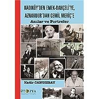 Kadıköy'den Emek-Bahçeli'ye, Aznavour'dan Cemil Meriç'e: Anılar ve Portreler