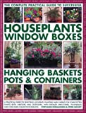img - for The Complete Guide to Successful Houseplants, Window Boxes, Hanging Baskets, Pots & Containers: A practical guide to selecting, locating, planting and ... and tips, and over 2200 color photographs book / textbook / text book