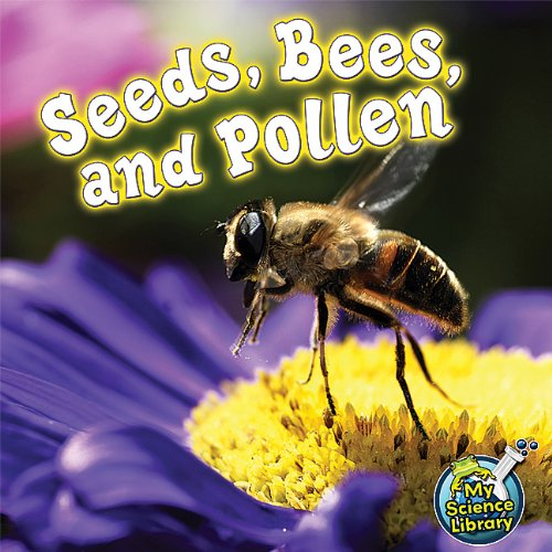 Seeds, Bees, and Pollen (My Science Library)