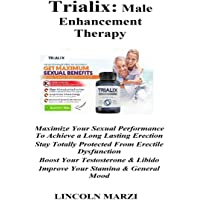 Trialix: Male Enhancement Therapy: Maximize Your Sexual Performance To Achieve a Long Lasting Erection Stay Totally Protected From Erectile Dysfunction Boost Your Testosterone & Libido Improve Your Stamina & General Mood