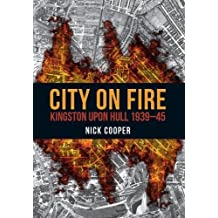 City on Fire: Kingston upon Hull 1939-45