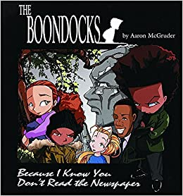 Boondocks Because I Know You Dont Read The Newspaper Aaron