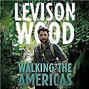 Walking the Americas Hörbuch von Levison Wood Gesprochen von: Barnaby Edwards