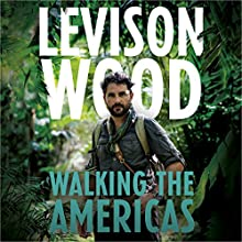 Walking the Americas Audiobook by Levison Wood Narrated by Barnaby Edwards