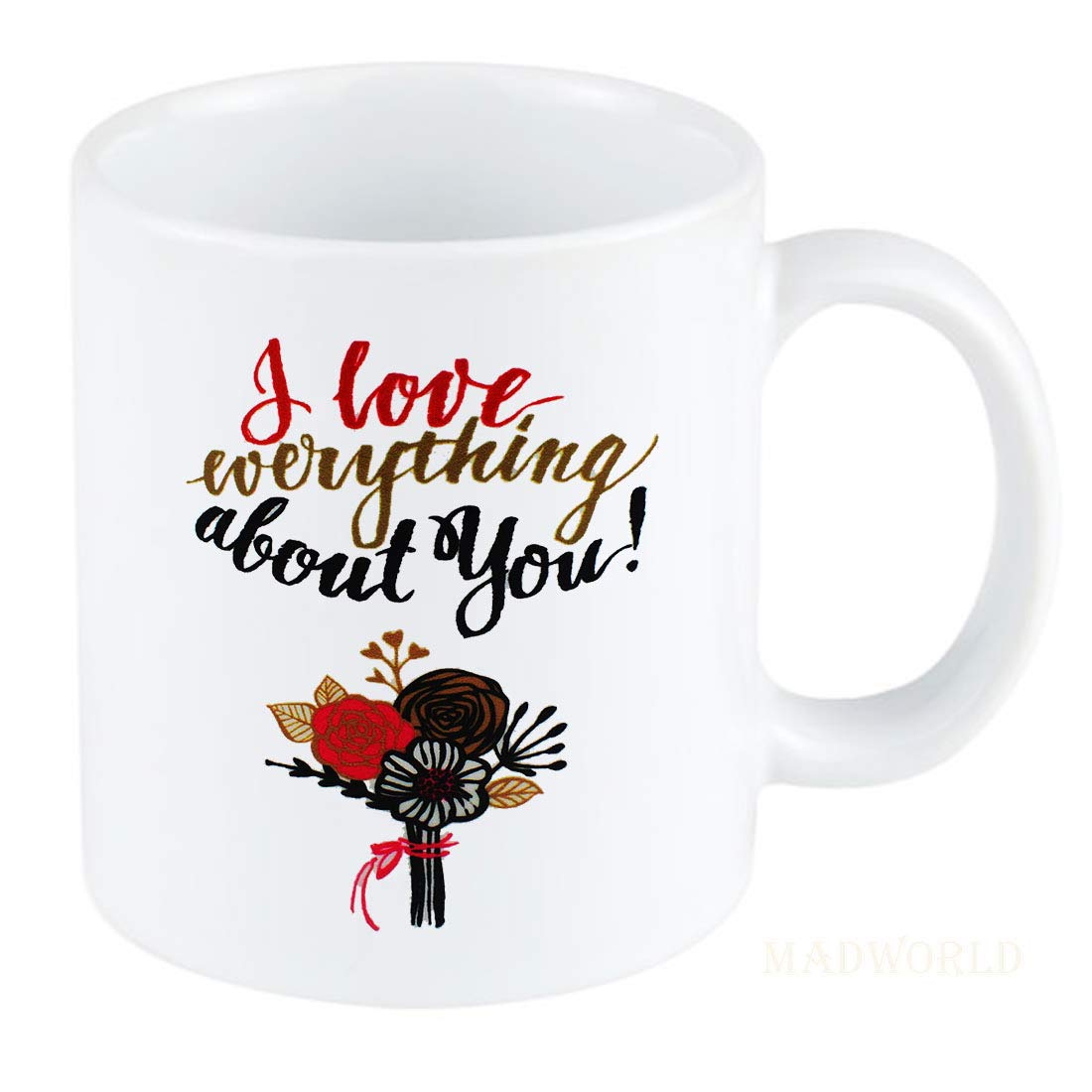 Buy I Love Everything About You Love Couple Quotes Printed Ceramic White Coffee Mug Best Gift Birthday Friends Online At Low Prices In India Amazon In