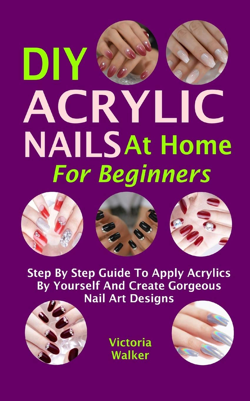 DIY Acrylic Nails At Home For Beginners Step By Step Guide To ...