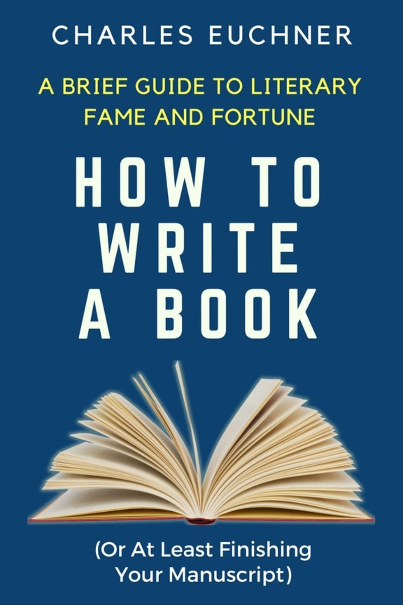 How To Write A Book  A Brief Guide To Literary Fame And Fortune*  *Or At Least Finishing Your Manuscript  Write Well To Win   English Edition