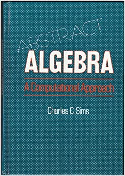 Abstract Algebra: A Computational Approach