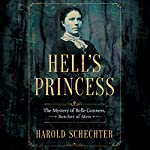 Hell's Princess: The Mystery of Belle Gunness, Butcher of Men | Harold Schechter