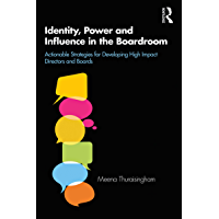 Identity, Power and Influence in the Boardroom: Actionable Strategies for Developing High Impact Directors and Boards