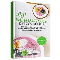The Easy Anti-Inflammatory Diet Cookbook: Satisfying Menu Plan with Top Natural...