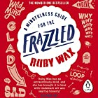 A Mindfulness Guide for the Frazzled Audiobook by Ruby Wax Narrated by Ruby Wax