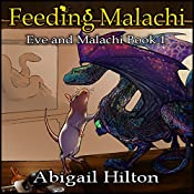 Feeding Malachi: Eve and Malachi, Book 1 | Abigail Hilton